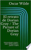 El Retrato De Dorian Gray / The Picture Of Dorian Gray (edición Bilingüe: Español   Inglés / Bilingual Edition: Spanish   English)