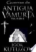 Guerras De Antigua Vamurta Volumen 4