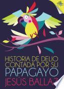 libro Historia De Delio Contada Por Su Papagayo