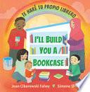 libro I'll Build You A Bookcase / Te Haré Tu Propio Librero (spanish-english Bilingual Edition)