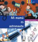 Mi Mamá Es Astronauta