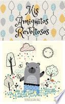 Mis Amiguitos Revoltosos   Segunda Edición