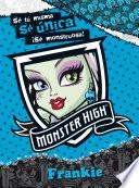 Monster High. Sé única. Frankie (libro Juego En Exclusiva)