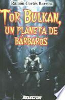 Tor Bulkan, Un Planeta De Barbaros / Barbarian Planet