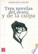 Tres Novelas Del Deseo Y De La Culpa