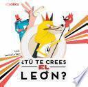 ¿tú Te Crees El León?