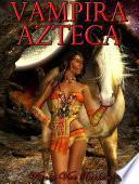 Vampira Azteca: Dioses Sedientos De Sangre (vampiros   Español)