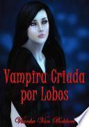 Vampira Criada Por Lobos (vampiros   Lobos   Español   Vampiros Y Lobos)