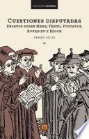 Cuestiones Disputadas Ensayos Sobre Marx, Freud, Foucault, Bourdieu Y Bloch