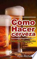 libro Cómo Hacer Cerveza: Guía Para Principiantes