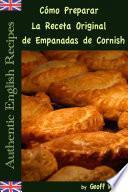 Cómo Preparar La Receta Original De Empanadas De Cornish (auténticas Recetas Inglesas Libro 8)