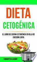 Dieta Cetogénica: El Libro De Cocina Cetogénica En Olla De Cocción Lenta