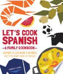 Let S Cook Spanish, A Family Cookbook