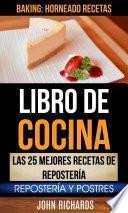 libro Libro De Cocina: Las 25 Mejores Recetas De Repostería: Repostería Y Postres (baking: Horneado Recetas)