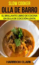 Slow Cooker: Olla De Barro: El Brillante Libro De Cocina En Olla De Cocción Lenta