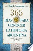 365 Días Para Conocer La Historia Argentina
