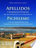 Apellidos Y Elementos étnicos Que Han Intervenido En La Población De Pichilemu Y En La Genealogía Del Cardenal José María Caro Rodríguez