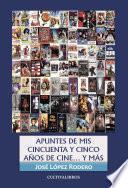 Apuntes De Mis 55 Años De Cine... Y Más