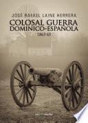 Colosal Guerra Dominico Española 1863 65