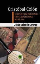 Cristóbal Colón   Su Origen Y Vida Investigados Con Técnicas Policiales Del Siglo Xxi