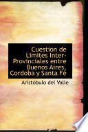 libro Cuestion De Limites Inter Provinciales Entre Buenos Aires, Cordoba Y Santa Fe