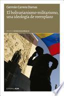 El Bolivarianismo Militarismo, Una Ideología De Reemplazo