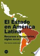 Estado En América Latina, El. Recursos E Imaginarios, Siglos Xix Xxi (ebook)
