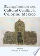 Evangelization And Cultural Conflict In Colonial Mexico