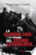 La Guardia Civil Y Los Orígenes Del Estado Centralista