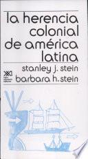 La Herencia Colonial De América Latina/colonial Heritage Of Latin America