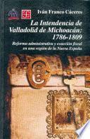 La Intendencia De Valladolid De Michoacán, 1786 1809