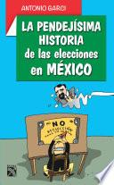 La Pendejísima Historia De Las Elecciones En Méxic