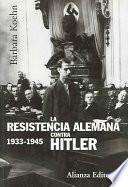 La Resistencia Alemana Contra Hitler, 1933 1945