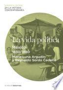 La Vida Política. México (1830 1880)