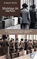 Maletas De Cartón. 50 Años De Emigración Española A Alemania (1960 2010)