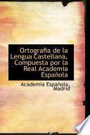 libro Ortografia De La Lengua Castellana, Compuesta Por La Real Academia Espanola