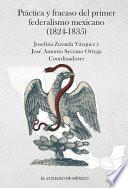 Práctica Y Fracaso Del Primer Federalismo Mexicano (1824 1835)
