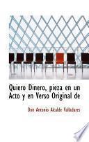 Quiero Dinero, Pieza En Un Acto Y En Verso Original De