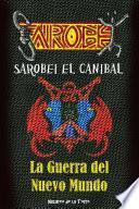 Sarobei El CanÍbal. La Guerra Del Nuevo Mundo.