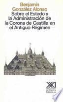 Sobre El Estado Y La Administración De La Corona De Castilla En El Antiguo Régimen