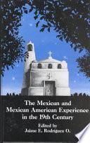 libro The Mexican And Mexican American Experience In The 19th Century