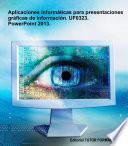 Aplicaciones Informáticas Para Presentaciones Gráficas De Información. Uf0323. Power Point 2013