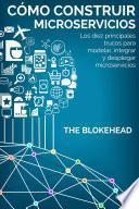 libro Cómo Construir Microservicios : Los Diez Principales Trucos Para Modelar, Integrar Y Desplegar Microservicios
