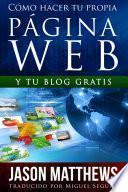 libro Cómo Hacer Tu Propia Página Web Gratis: Y Tu Blog Gratis
