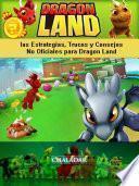 Dragon Land Las Estrategias, Trucos Y Consejos No Oficiales Para Dragon Land