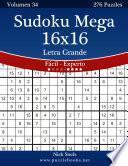 Sudoku Mega 16x16 Impresiones Con Letra Grande   De Fácil A Experto   Volumen 34   276 Puzzles