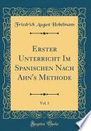 libro Erster Unterricht Im Spanischen Nach Ahn's Methode, Vol. 1 (classic Reprint)