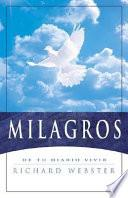 Milagros / Miracles: Inviting The Extraordinary Into Your Life
