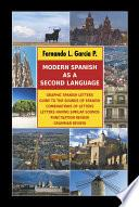 Modern Spanish As A Second Language: Graphic Spanish Letters / Guide To The Sounds Of Spanish / Combinations Of Letters / Letters Having Similar Sound
