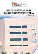 Bases Jurídicas Para La Gestión Universitaria. Tomo I